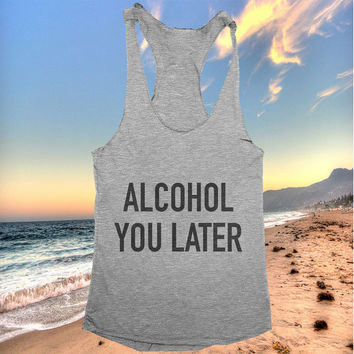Alcohol you later racerback tank top yoga gym fitness fashion tumblr clothes work out top