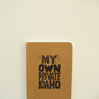 moleskine notebook - my own private idaho, pocket notebook, journal, hand printed notebook, minimalist notebook