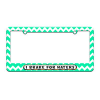 I Brake For Haters - License Plate Tag Frame - Teal Chevrons Design