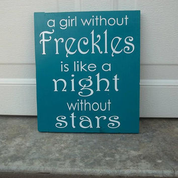 A Girl Without Freckles Is Like A Night Without Stars 10x10 Wood Sign