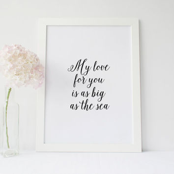 """LOVE QUOTE,My Love For You Is As Big As The Sea"""" Love Print,Lovely Words,Anniversary Day,Valentines Day,Love Gift For Him,Best Words,Romance"""