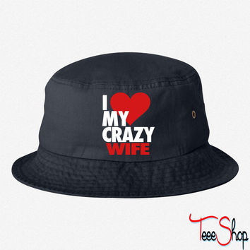 I Love My Crazy WIFE EMBROIDERED BUCKET HAT