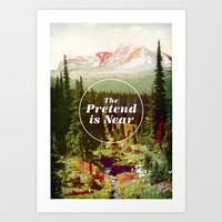 The Pretend Is Near. Art Print by Nick Nelson   Society6