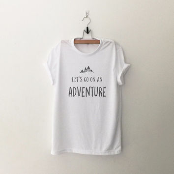 Lets go on an Adventure shirt tshirt with saying graphic tee women outdoor shirt mountain shirt camping shirt hiking shirt birthday gift