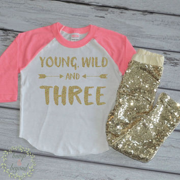 Young Wild and Three Shirt Three Years Old Birthday Shirt 3 Years Old Girl Third Birthday 3rd Birthday Outfit Set with Gold Sequin Pants 181
