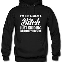 I'm Not Always A Bitch Just Kidding Hoodie