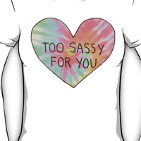 Too sassy for you Women's T-Shirt