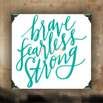 BRAVE FEARLESS STRONG - Painted and Decorated Canvases - wall decor - wall hanging - custom canvas - inspirational quotes on canvas