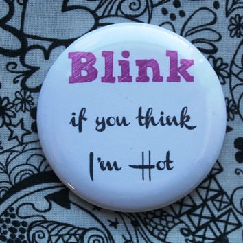 Blink if you think I'm hot - 2.25 inch pinback button badge
