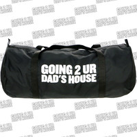 GOING 2 UR DADS HOUSE DUFFLE