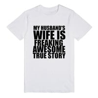 MY HUSBAND'S WIFE IS FREAKING AWESOME TRUE STORY TEE