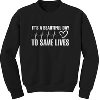 (White Print) It's A Beautiful Day To Save Lives  Adult Crewneck Sweatshirt