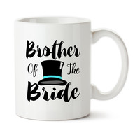 Brother Of The Bride, Top Hat, Coffee Mug, Ceramic, Permanent Ink, Typography, 15oz, Tea, Coffee, Dishwasher Safe, Microwavable