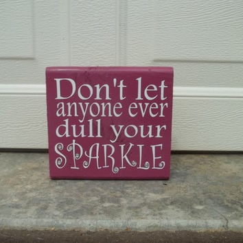 Don't Let Anyone Ever Dull Your Sparkle 6x6 by TheCraftyGeek86
