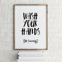 Printable Quotes Wash your hands Bathroom art Bathroom sign printable Hand lettered Bathroom Wall art Print Printable home decor Wall art