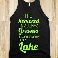 the seaweed is always greener in somebody else's lake