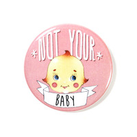 Not Your Baby Big Button