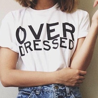 Over Dressed white tshirt for women tshirts cool shirts for women gifts shirts for women shirt top tumblr funny summer
