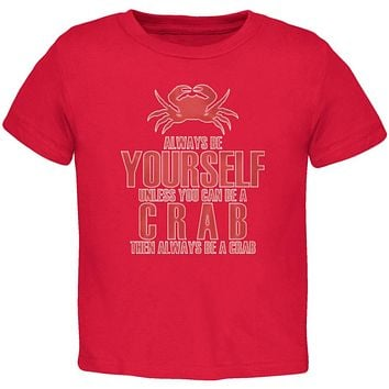 Always Be Yourself Crab Red Toddler T-Shirt