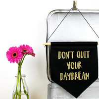 Don't Quit Your Daydream - Black and Gold Glitter - Pennant Banner - Hanging Wall Art