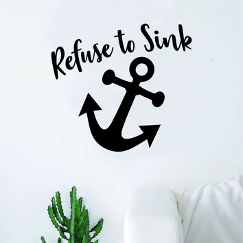 Refuse to Sink Anchor V6 Decal Sticker Wall Vinyl Art Wall Bedroom Room Home Decor Inspirational Teen Nautical Love