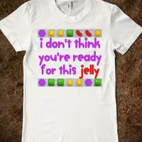 I DON'T THINK YOU'RE READY FOR THIS JELLY   CANDY VERSION