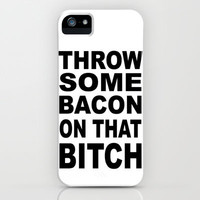 Throw Some Bacon On That Bitch iPhone Case by Timothy Davis   Society6