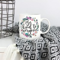 Be Kind to Everyone Mug-Teacher-Gift Ideas for Teachers-Teacher AppreciationTeacher Gifts--Teacher Mug-Mug for Teacher