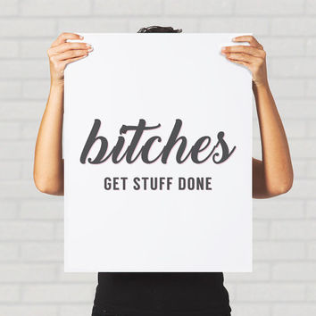 Print Poster Bitches Get Stuff Done Funny Typography Quote Dorm Decor Offensive Swear Word Tina Fey