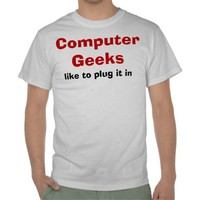 Computer Geeks Like to Plug It In -  Funny T-shirt - Text Can be Modified