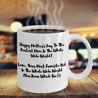 Mother's Day Gift For Mom Funny Coffee Mug, Happy Mother's Day To The Bestest Mom In The Whole Wide World Love Your Most Favorite Kid