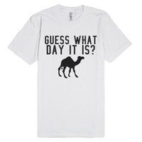 Guess What Day It Is Hump Day Camel Tee-Unisex White T-Shirt