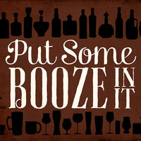 Put Some Booze In It 10x8 HandLettered Print by DrunkGirlDesigns