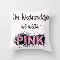 On Wednesdays We Wear Pink - Quote from the movie Mean Girls Throw Pillow by AllieR