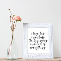 i love her and thats the beginning and end of everything,Printable poster,Home art,Wall art,Word art,typography art,Instant download