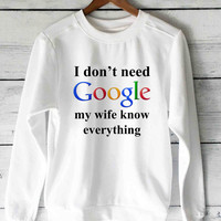 I Don't Need Google My Wife Knows Everything sweater unisex adults