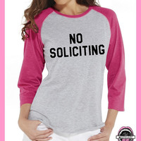 NO SOLICITING. Unisex Baseball 3/4 length sleeve T shirt. Pink or Charcoal sleeve. Clothing. Feminism. Nope. leave me alone. Bye Felicia