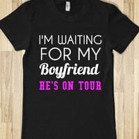 I'm Waiting For My Boyfriend He's On Tour