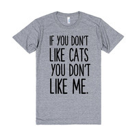 IF YOU DON'T LIKE CATS YOU DON'T LIKE ME