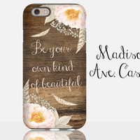 Be Your Own Kind Of Beautiful Wood Flower Girl Daughter Girlfriend Valentine Pink Birthday Bridesmaid Samsung iPhone Edge Case 6s Plus Tough