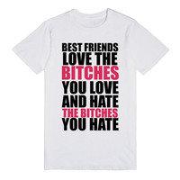BEST FRIENDS LOVE THE BITCHES YO ULOVE AND HATE THE BITCHES YOU HATE