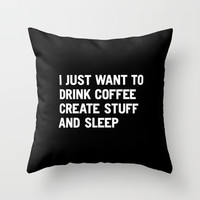I just want to drink coffee create stuff and sleep Throw Pillow by WORDS BRAND™