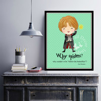 Why Spiders?  | Ron Weasley | Art Print | Home Decor Print | Printable Quote | Typography | Harry Potter | Hogwarts | JK Rowling
