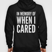 IN MEMORY OF WHEN I CARED (Black & White) Hoody by CreativeAngel | Society6