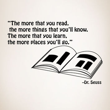 The more that you read, the more things the you'll know. The more that you learn, the more places you'll go. -Dr. Seuss Quote Wall Decal. #OS_MG249