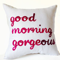 Decorative Pillow Covers -Accent Cushion -Good Morning Gorgeous Pillow -Gift -16x16 -Dorm Decor -Gift for Her -White Linen Fuchsia Pillows