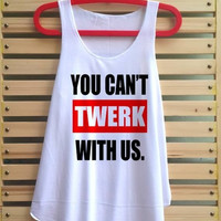 you can't twerk with us shirt mean girls tank top miley cyrus shirt singlet clothing vest tee tunic loose fit sleeveless - size S M L