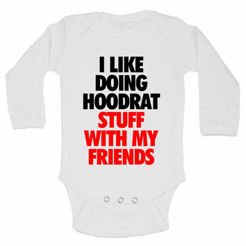I Like Doing Hoodrat Stuff With My Friends - Cute Baby Onesuit