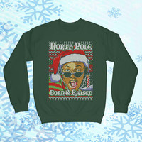 North Pole Born and Raised 90s Funny Ugly Christmas Sweater TV Parody Christmas CREWNECK Shirt Hoodie Funny Mens Ladies COD-368