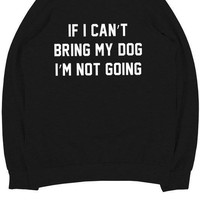 If I Can't Bring My Dog Sweatshirt (Black)
